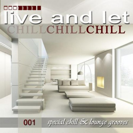 LIVE AND LET CHILL 001 (SPECIAL CHILLOUT LOUNGE & DOWNBEAT GROOVES)